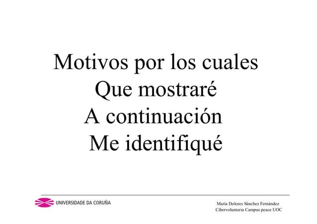 Cibervoluntaria Campus peace UOCMaría Dolores Sánchez FernándezMotivos por los cualesQue mostraréA continuaciónMe identifi...