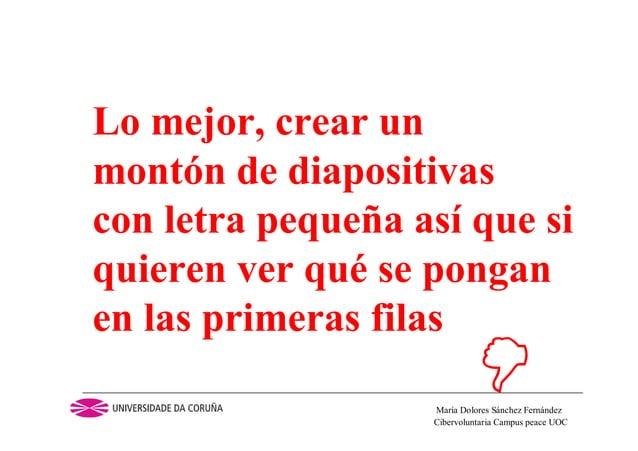 Cibervoluntaria Campus peace UOCMaría Dolores Sánchez FernándezLo mejor, crear unmontón de diapositivascon letra pequeña a...
