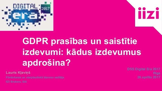 GDPR prasības un saistītie izdevumi: kādus izdevumus apdrošina? Lauris Kļaviņš Pārdošanas un starptautiskā biznesa vadītāj...