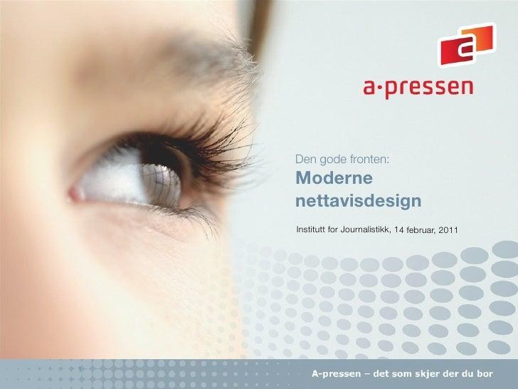 Den gode fronten:    Moderne    nettavisdesign    Institutt for Journalistikk, 14 februar, 20111