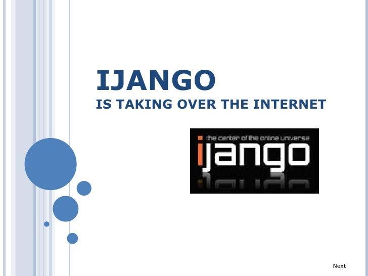 IJANGO   IS TAKING OVER THE INTERNET Next