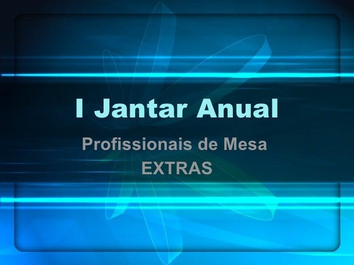 I Jantar Anual Profissionais de Mesa  EXTRAS