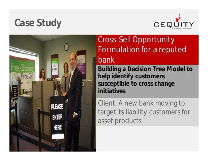 Case Study              Cross-Sell Opportunity              Formulation for a reputed              bank              Build...