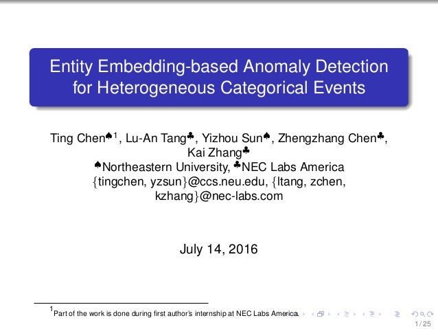 Entity Embedding-based Anomaly Detection for Heterogeneous Categorical Events Ting Chen♠1 , Lu-An Tang♣ , Yizhou Sun♠ , Zh...