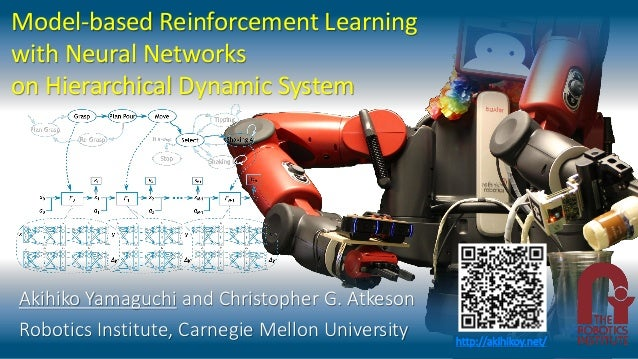 Model-based Reinforcement Learning with Neural Networks on Hierarchical Dynamic System Akihiko Yamaguchi and Christopher G...