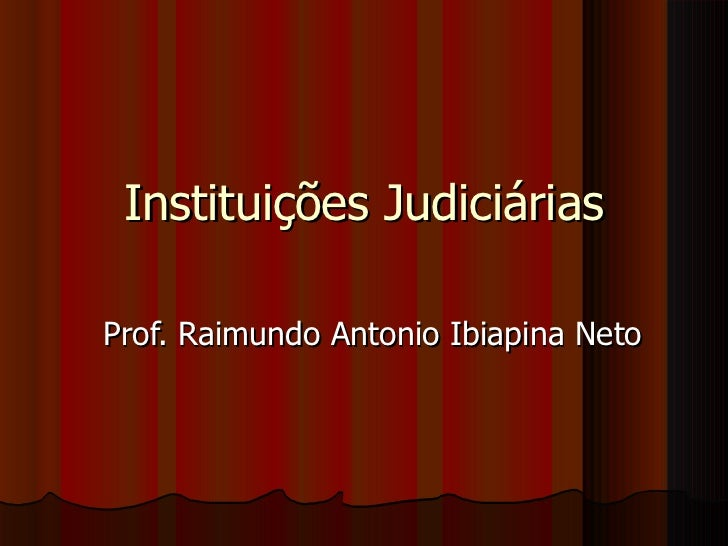 Instituições JudiciáriasProf. Raimundo Antonio Ibiapina Neto