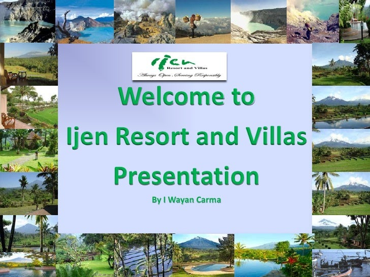 Welcome to Ijen Resort and Villas      Presentation        By I Wayan Carma
