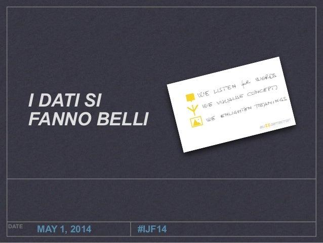 DATE MAY 1, 2014 I DATI SI FANNO BELLI #IJF14