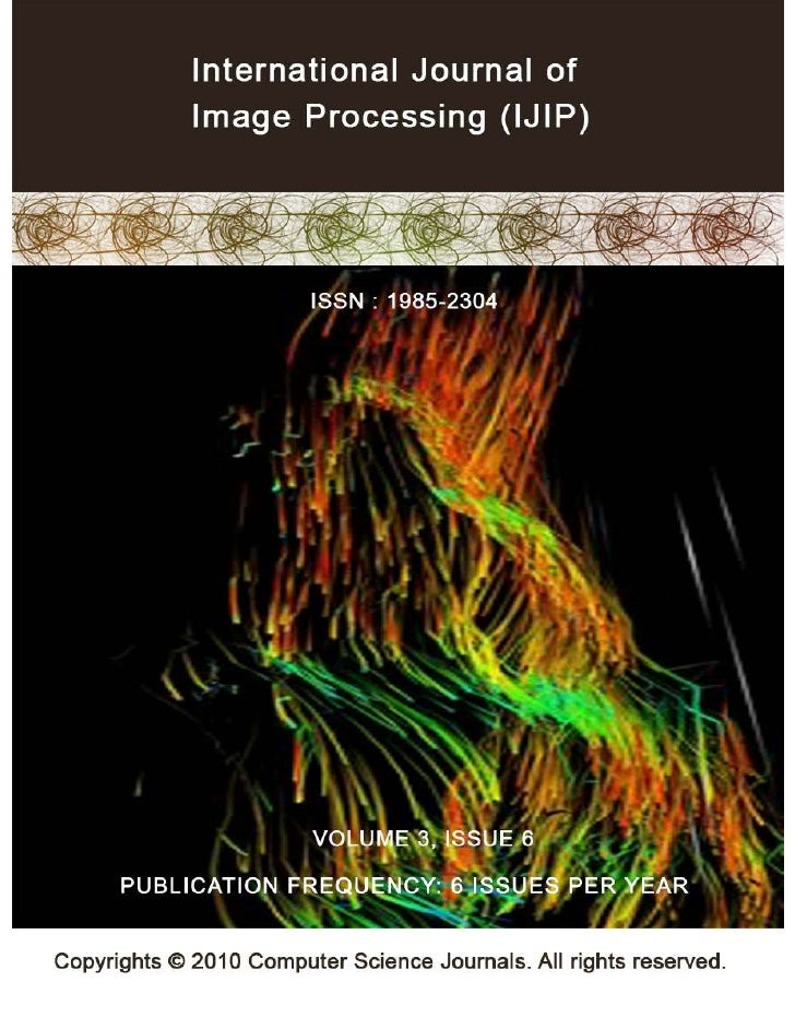 International Journal of Image      Processing (IJIP)   Volume 3, Issue 6, 2010                           Edited By       ...
