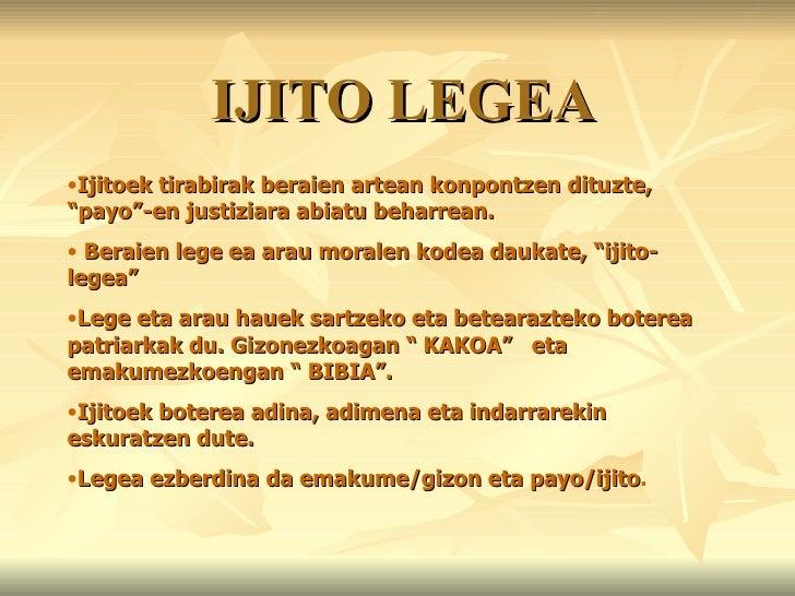 """IJITO LEGEA <ul><li>Ijitoek tirabirak beraien artean konpontzen dituzte, """"payo""""-en justiziara abiatu beharrean.  </li></ul..."""