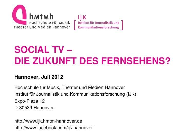 SOCIAL TV –DIE ZUKUNFT DES FERNSEHENS?Hannover, Juli 2012Hochschule für Musik, Theater und Medien HannoverInstitut für Jou...