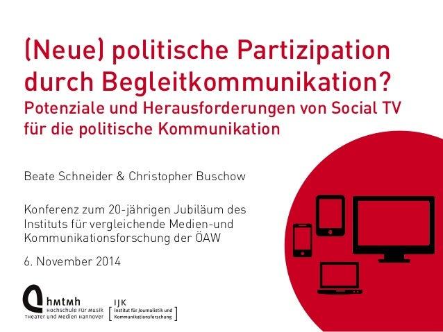 (Neue) politische Partizipation  durch Begleitkommunikation?  Potenziale und Herausforderungen von Social TV  für die poli...
