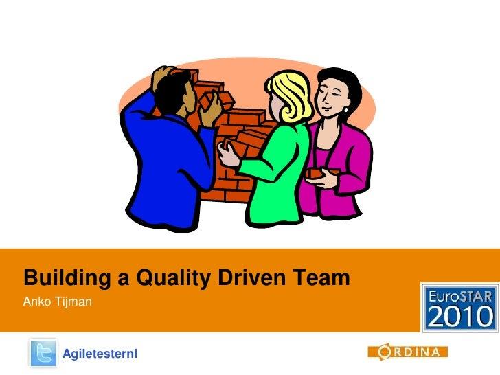 Building a Quality Driven Team<br />Anko Tijman<br />Agiletesternl <br />