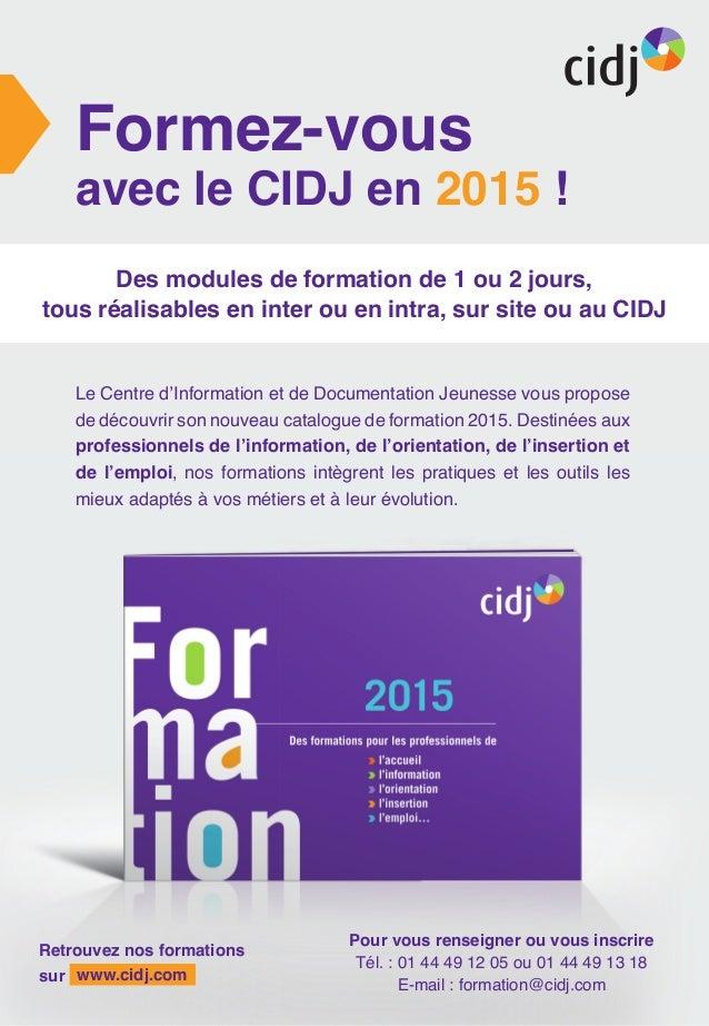 Formez-vous avec le CIDJ en 2015 ! Des modules de formation de 1 ou 2 jours, tous réalisables en inter ou en intra, sur si...