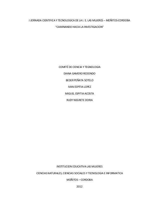 """I JORNADA CIENTIFICA Y TECNOLOGICA DE LA I. E. LAS MUJERES – MOÑITOS-CORDOBA                   """"CAMINANDO HACIA LA INVESTI..."""