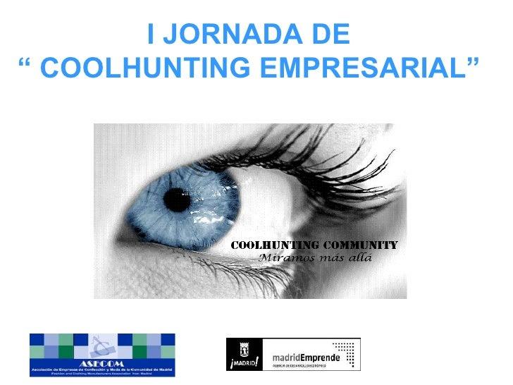 """I JORNADA DE """" COOLHUNTING EMPRESARIAL"""""""
