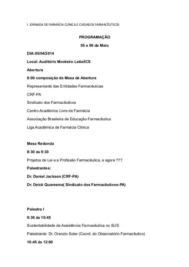 I JORNADA DE FARMÁCIA CLÍNICA E CUIDADOS FARMACÊUTICOS PROGRAMAÇÃO 05 e 06 de Maio DIA:05/04/2014 Local: Auditório Monteir...