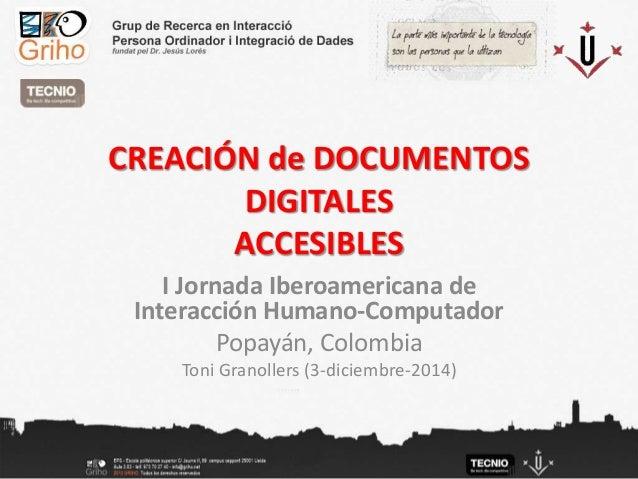 CREACIÓN de DOCUMENTOS  DIGITALES  ACCESIBLES  I Jornada Iberoamericana de  Interacción Humano-Computador  Popayán, Colomb...