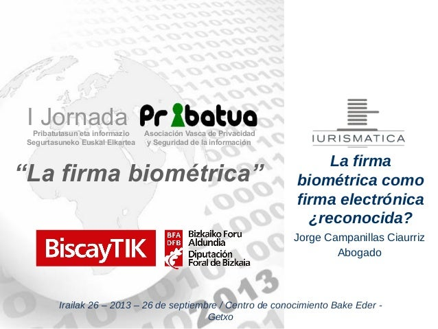 "Jorge Campanillas Ciaurriz Abogado La firma biométrica como firma electrónica ¿reconocida? ""La firma biométrica"" I Jornada..."