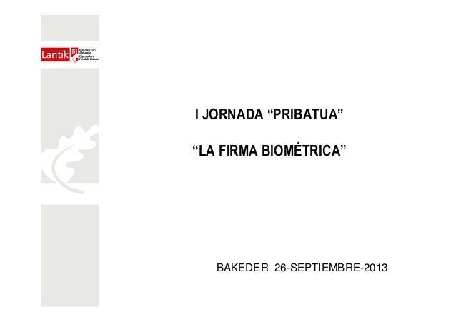 """I JORNADA """"PRIBATUA"""" """"LA FIRMA BIOMÉTRICA"""" BAKEDER 26-SEPTIEMBRE-2013"""
