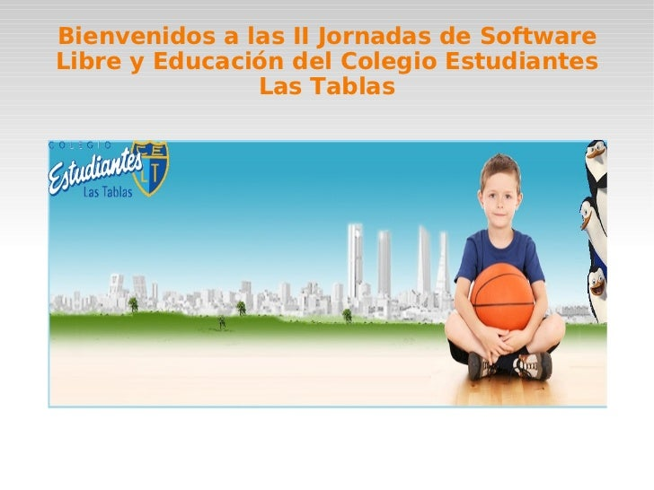 <ul>Bienvenidos a las II Jornadas de Software Libre y Educación del Colegio Estudiantes Las Tablas </ul>
