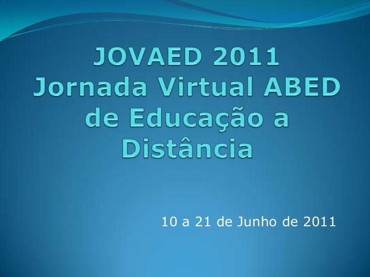 JOVAED 2011Jornada Virtual ABED de Educação a Distância<br />10 a 21 de Junho de 2011<br />
