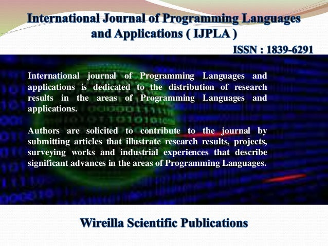 International journal of Programming Languages and applications is dedicated to the distribution of research results in th...