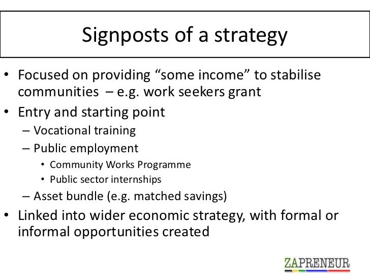 """Signposts of a strategy• Focused on providing """"some income"""" to stabilise  communities – e.g. work seekers grant• Entry and..."""