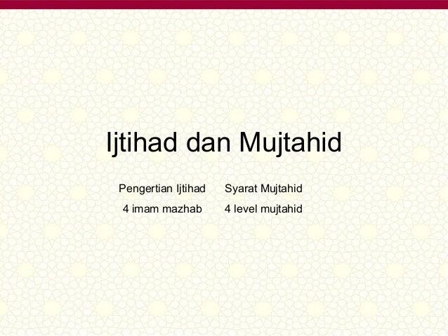 Ijtihad dan Mujtahid  Pengertian Ijtihad Syarat Mujtahid  4 imam mazhab 4 level mujtahid