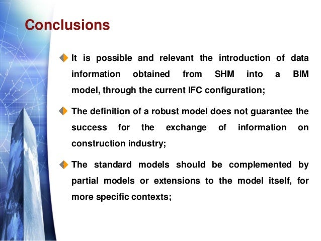 Conclusions  It is possible and relevant the introduction of data information obtained from SHM into a BIM model, through...