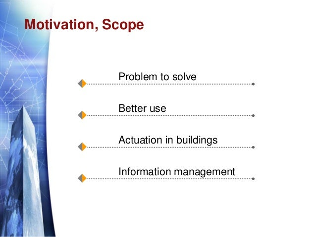 Motivation, Scope Problem to solve Better use Actuation in buildings Information management