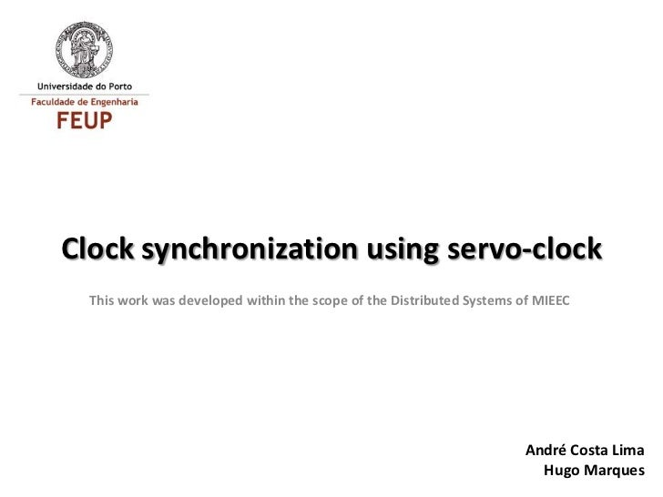 Clock synchronization using servo-clock  This work was developed within the scope of the Distributed Systems of MIEEC     ...