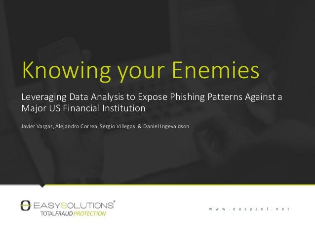 Knowing your Enemies Leveraging Data Analysis to Expose Phishing Patterns Against a Major US Financial Institution Javier ...