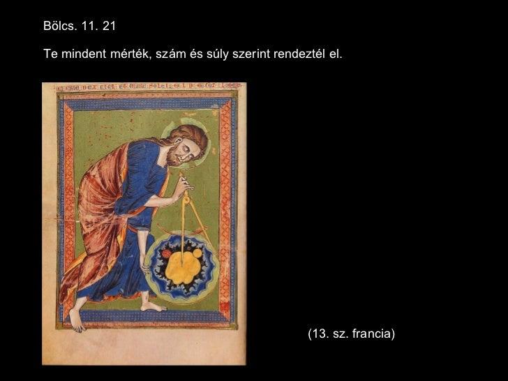 Bölcs. 11. 21Te mindent mérték, szám és súly szerint rendeztél el.                                              (13. sz. f...