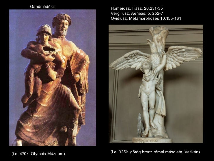 Ganümédész           Homérosz, Iliász, 20.231-35                              Vergiliusz, Aeneas, 5. 252-7                ...