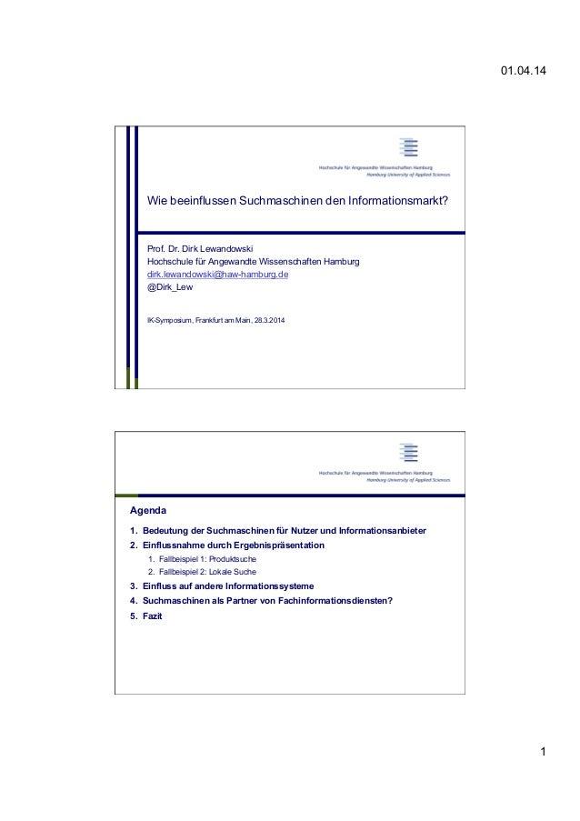 01.04.14 1 Wie beeinflussen Suchmaschinen den Informationsmarkt? Prof. Dr. Dirk Lewandowski Hochschule für Angewandte Wiss...