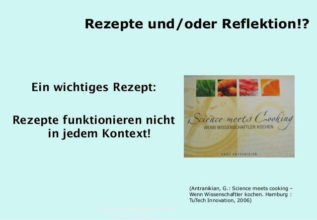 Technische Universität Hamburg-Harburg www.tub.tu-harburg.de Rezepte und/oder Reflektion!? Ein wichtiges Rezept: Rezepte f...