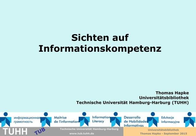 Technische Universität Hamburg-Harburg www.tub.tu-harburg.de Sichten auf Informationskompetenz Technische Universität Hamb...