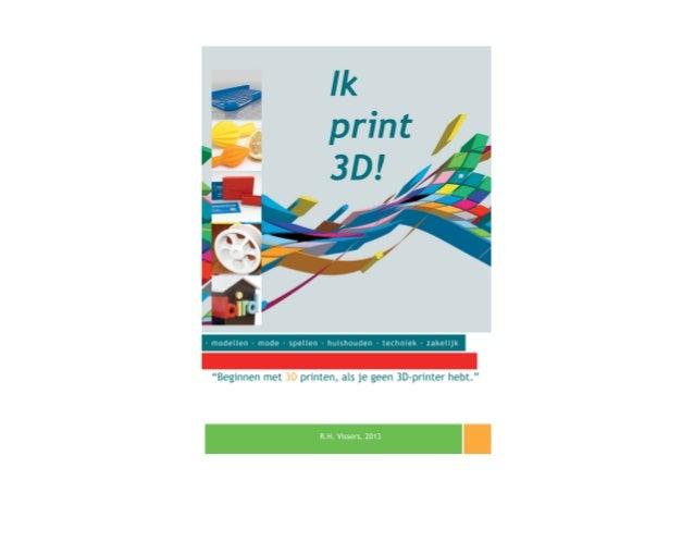 Ik print 3D! Beginnen met 3D-printen, als je geen 3D-printer hebt R.H. Vissers