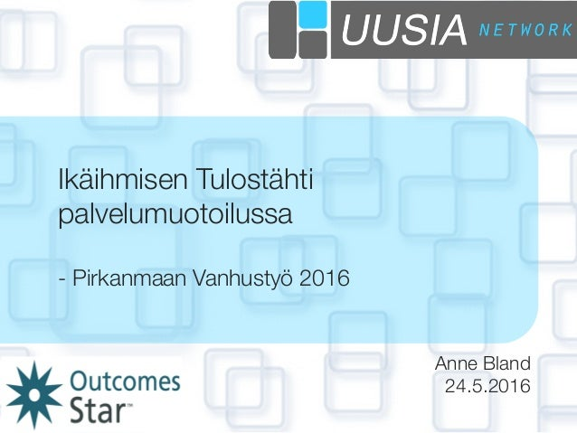 Anne Bland 24.5.2016 Ikäihmisen Tulostähti palvelumuotoilussa  - Pirkanmaan Vanhustyö 2016