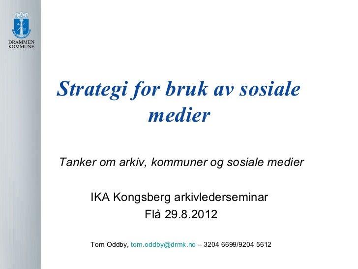 Strategi for bruk av sosiale           medierTanker om arkiv, kommuner og sosiale medier     IKA Kongsberg arkivledersemin...