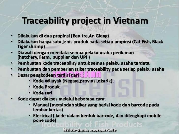 Traceability project in Vietnam• Dilakukan di dua propinsi (Ben tre,An Giang)• Dilakukan hanya satu jenis produk pada seti...