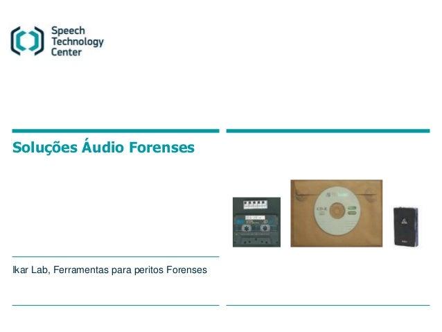Soluções Áudio Forenses Ikar Lab, Ferramentas para peritos Forenses