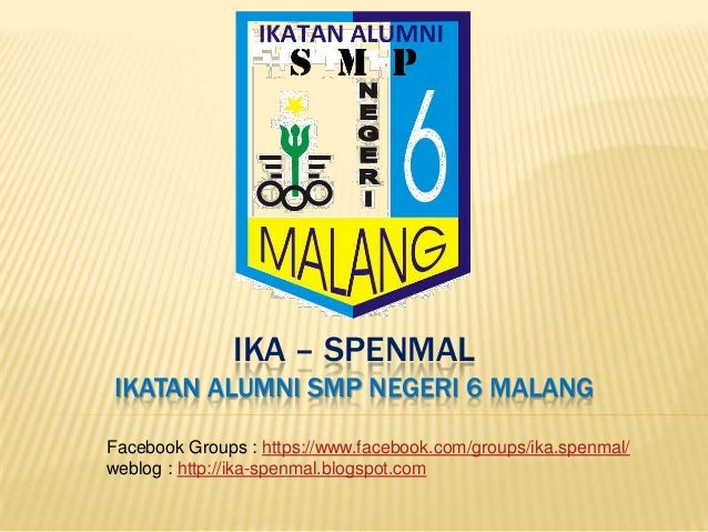 IKA – SPENMAL IKATAN ALUMNI SMP NEGERI 6 MALANG Facebook Groups : https://www.facebook.com/groups/ika.spenmal/ weblog : ht...