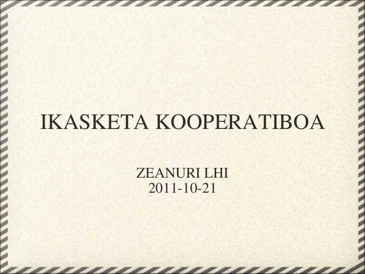 IKASKETA KOOPERATIBOA ZEANURI LHI 2011-10-21