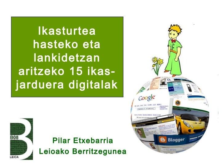 Ikasturtea    hasteko eta    lankidetzan aritzeko 15 ikas-jarduera digitalak       Pilar Etxebarria    Leioako Berritzegunea