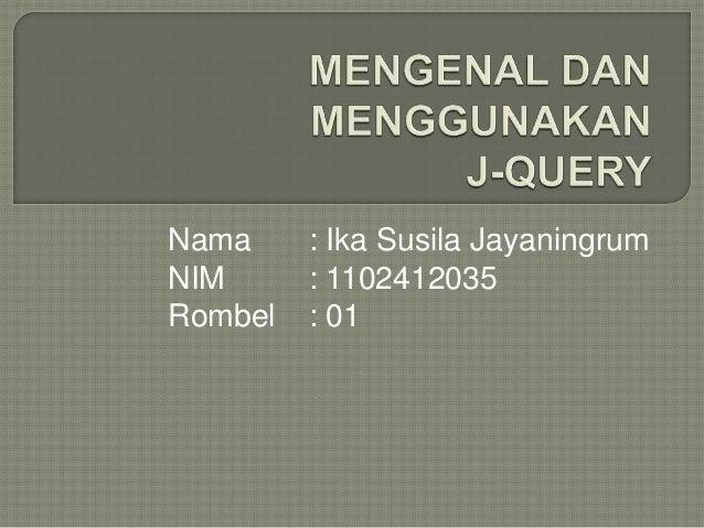 Nama NIM Rombel  : Ika Susila Jayaningrum : 1102412035 : 01