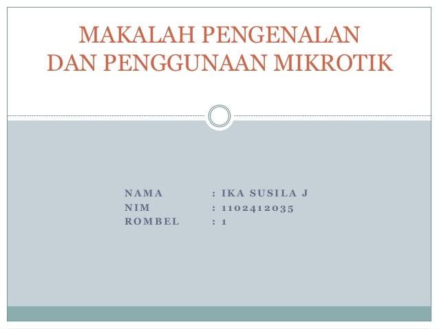 MAKALAH PENGENALAN DAN PENGGUNAAN MIKROTIK  NAMA NIM ROMBEL  : IKA SUSILA J : 1102412035 : 1