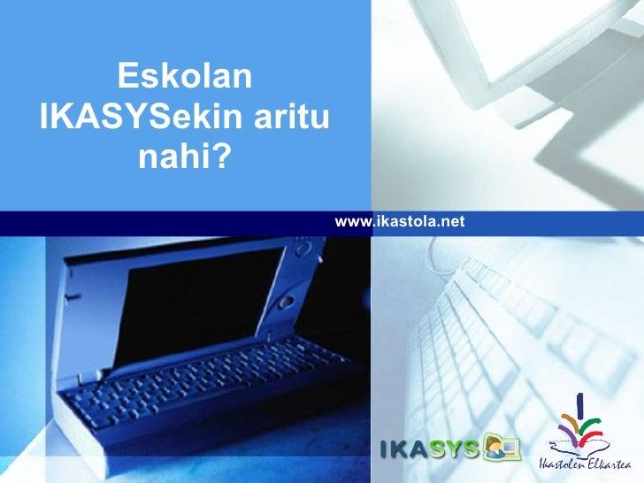 www.ikastola.net Eskolan IKASYSekin aritu nahi?