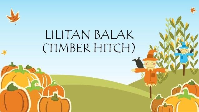 LILITAN BALAK (TIMBER HITCH)